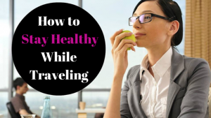 How-to-Stay-Healthy-While-Traveling