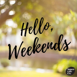 Hello,Weekends!